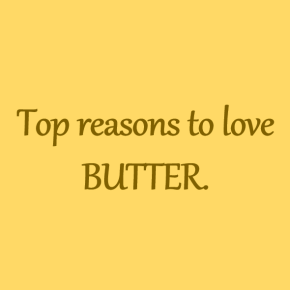 Top Reasons to Love Butter